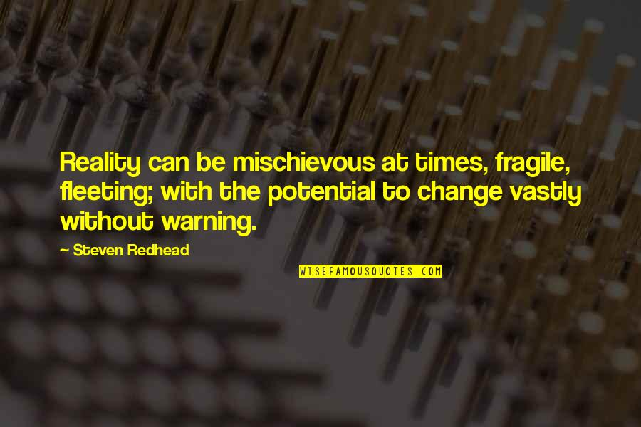 Aviva Saved Quotes By Steven Redhead: Reality can be mischievous at times, fragile, fleeting;