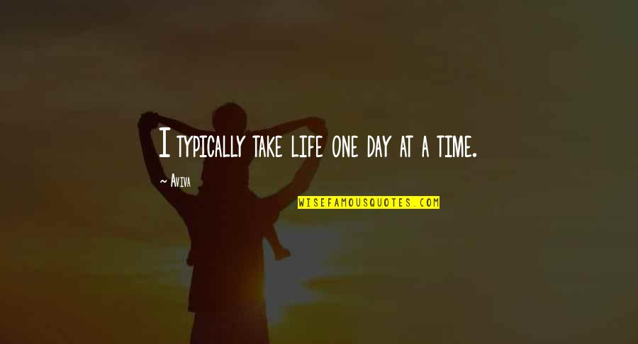 Aviva's Quotes By Aviva: I typically take life one day at a
