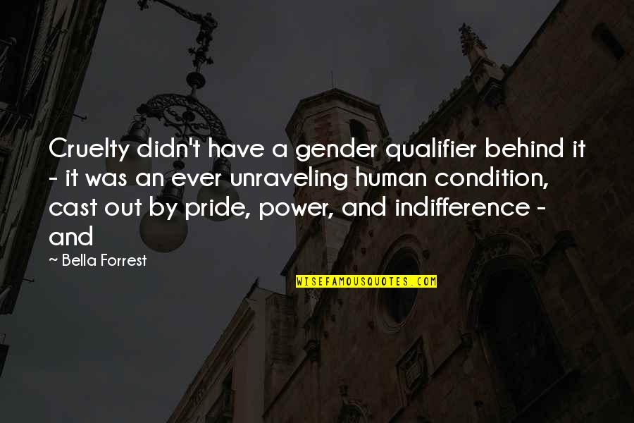 Avoidance By A Friend Quotes By Bella Forrest: Cruelty didn't have a gender qualifier behind it