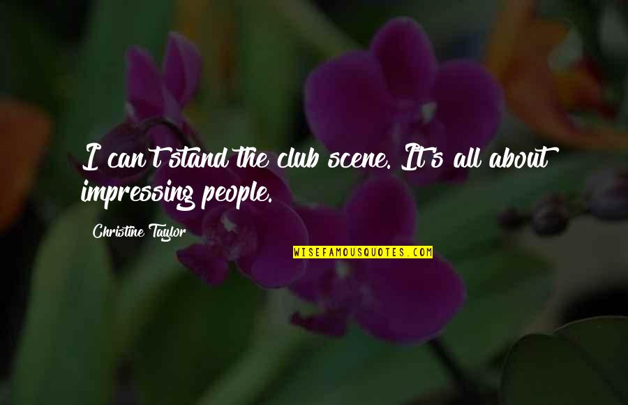 Avoidance By A Friend Quotes By Christine Taylor: I can't stand the club scene. It's all