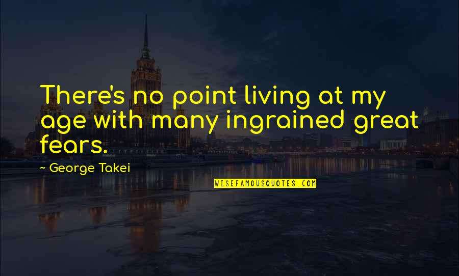 Avoidance By A Friend Quotes By George Takei: There's no point living at my age with