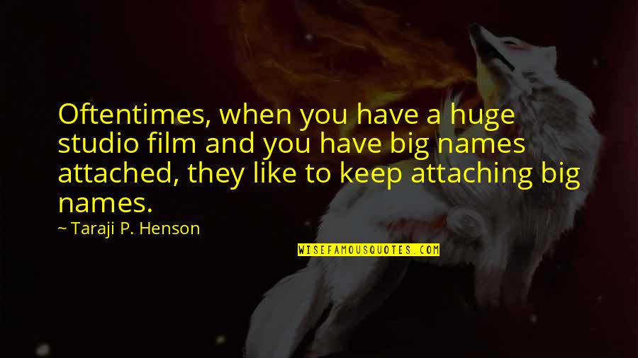 Avoidance By A Friend Quotes By Taraji P. Henson: Oftentimes, when you have a huge studio film