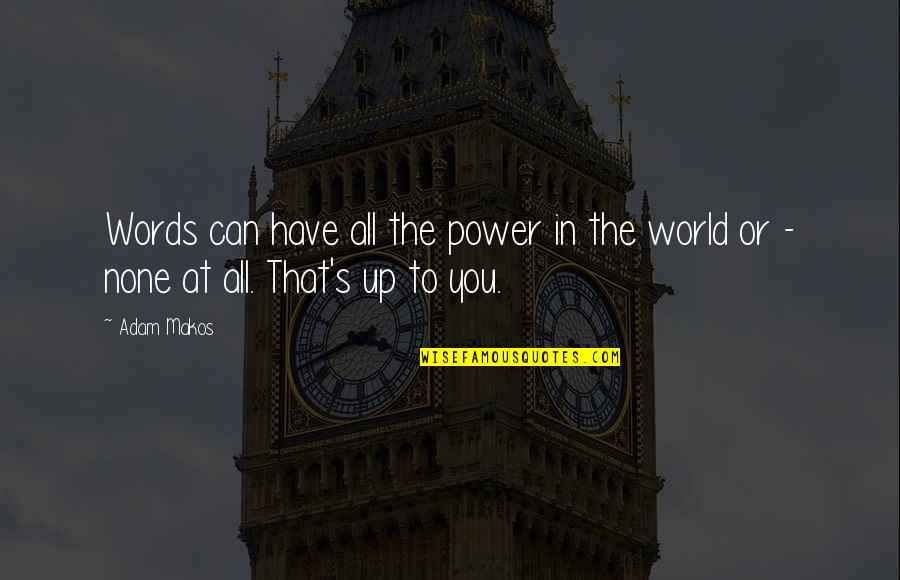 Avoidantly Quotes By Adam Makos: Words can have all the power in the