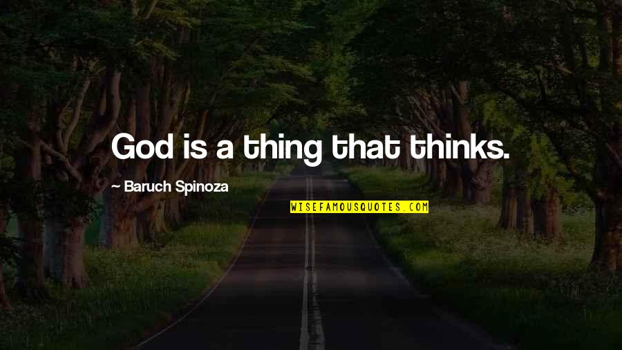 Avoidantly Quotes By Baruch Spinoza: God is a thing that thinks.