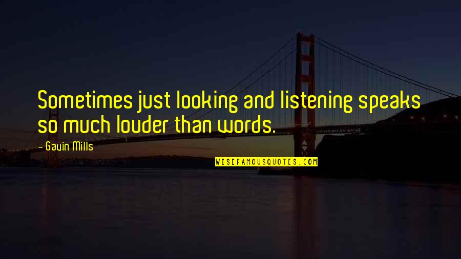Avoidantly Quotes By Gavin Mills: Sometimes just looking and listening speaks so much