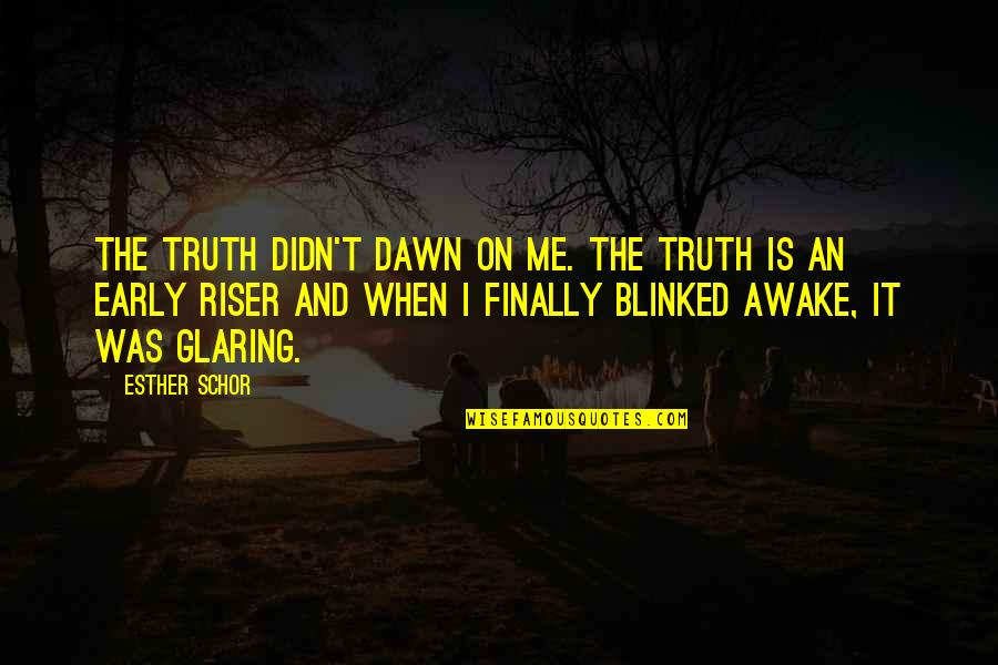 Awake Too Early Quotes By Esther Schor: The truth didn't dawn on me. The truth