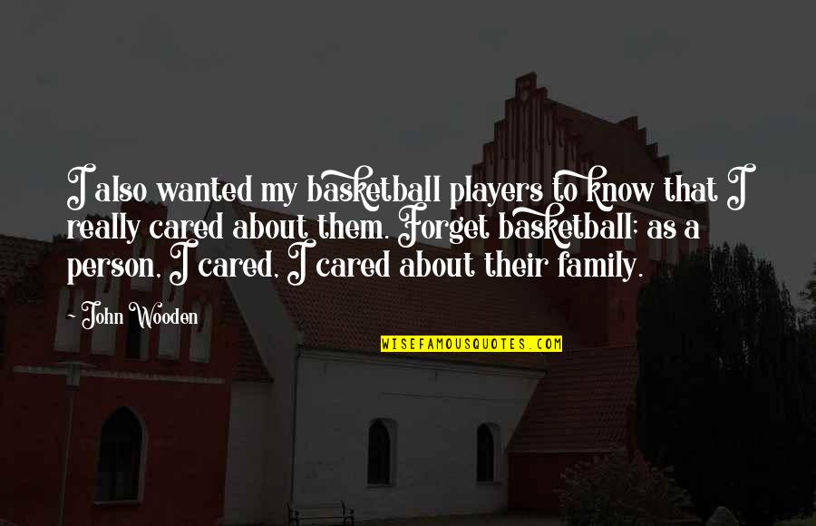 Awake Too Early Quotes By John Wooden: I also wanted my basketball players to know