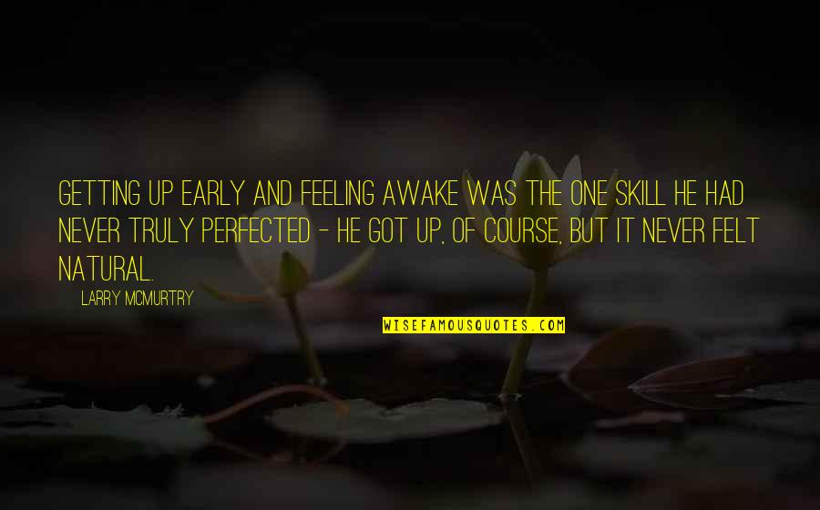 Awake Too Early Quotes By Larry McMurtry: Getting up early and feeling awake was the