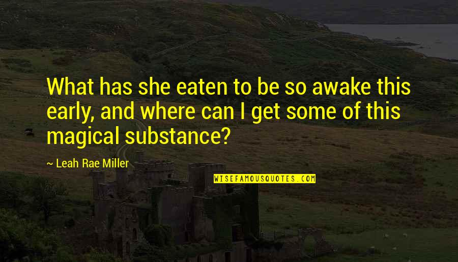 Awake Too Early Quotes By Leah Rae Miller: What has she eaten to be so awake