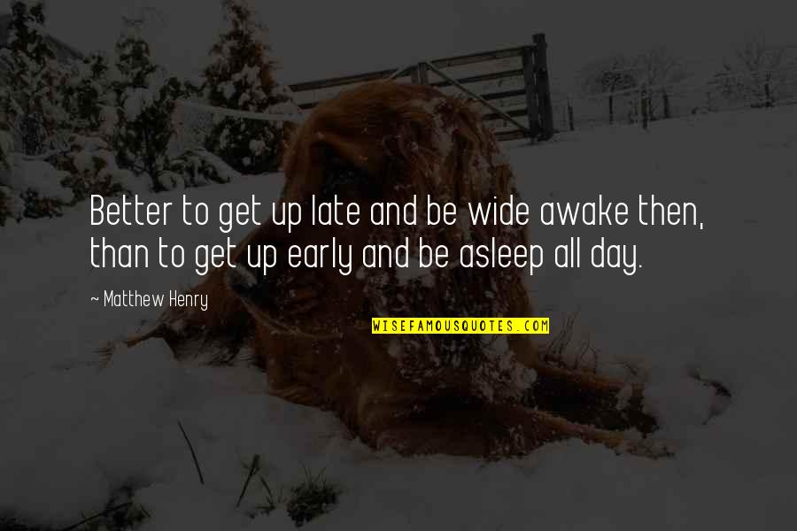 Awake Too Early Quotes By Matthew Henry: Better to get up late and be wide