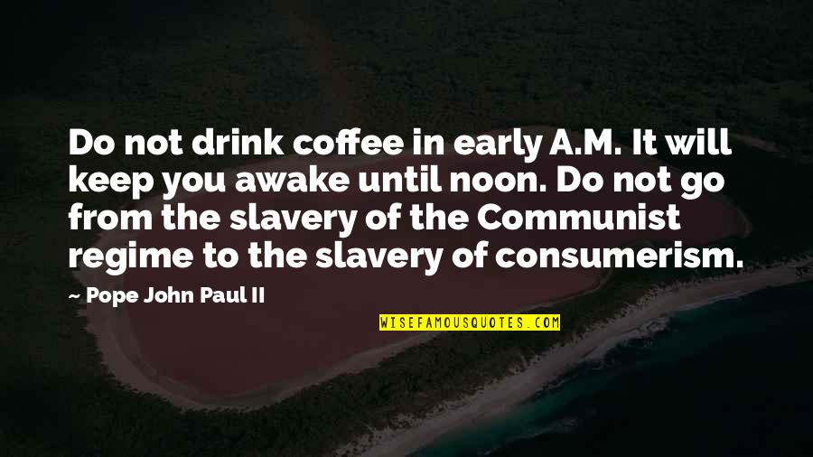Awake Too Early Quotes By Pope John Paul II: Do not drink coffee in early A.M. It