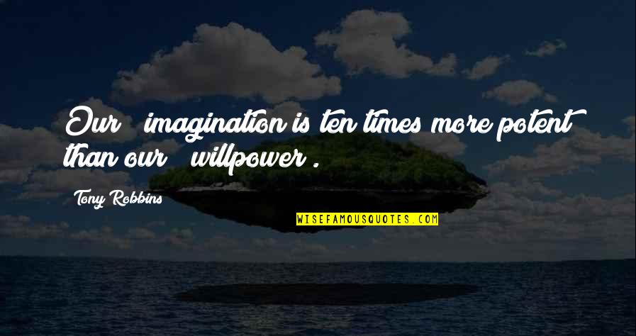 Awake Too Early Quotes By Tony Robbins: Our # imagination is ten times more potent