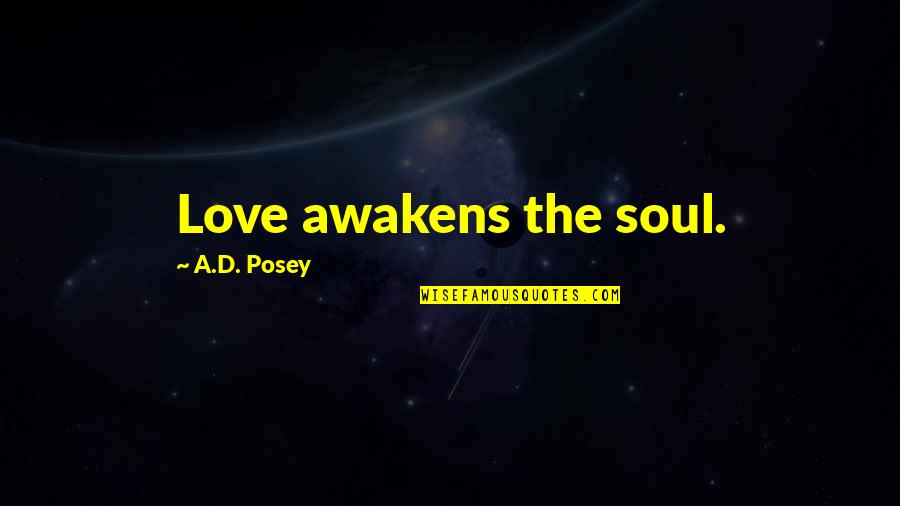 Awakening Enlightenment Quotes By A.D. Posey: Love awakens the soul.
