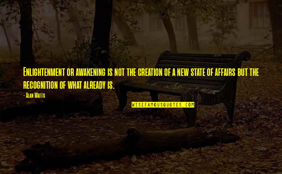 Awakening Enlightenment Quotes By Alan Watts: Enlightenment or awakening is not the creation of