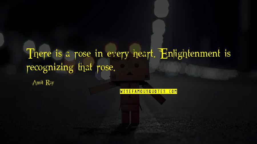 Awakening Enlightenment Quotes By Amit Ray: There is a rose in every heart. Enlightenment