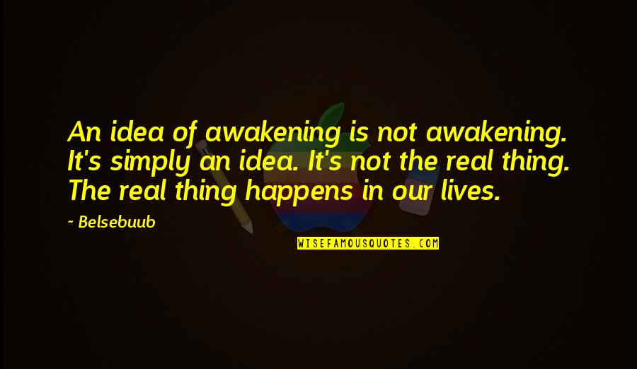 Awakening Enlightenment Quotes By Belsebuub: An idea of awakening is not awakening. It's