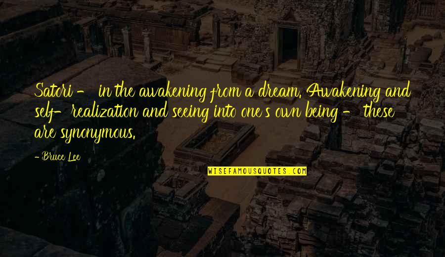 Awakening Enlightenment Quotes By Bruce Lee: Satori - in the awakening from a dream.