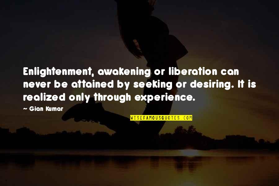 Awakening Enlightenment Quotes By Gian Kumar: Enlightenment, awakening or liberation can never be attained