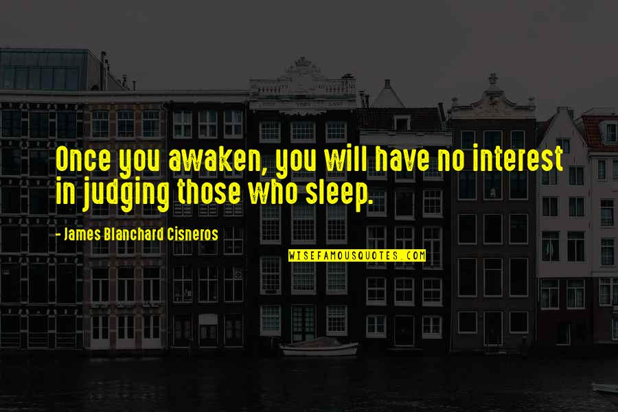 Awakening Enlightenment Quotes By James Blanchard Cisneros: Once you awaken, you will have no interest