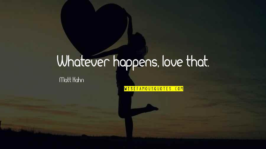 Awakening Enlightenment Quotes By Matt Kahn: Whatever happens, love that.