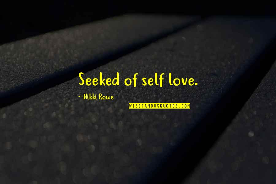 Awakening Enlightenment Quotes By Nikki Rowe: Seeked of self love.