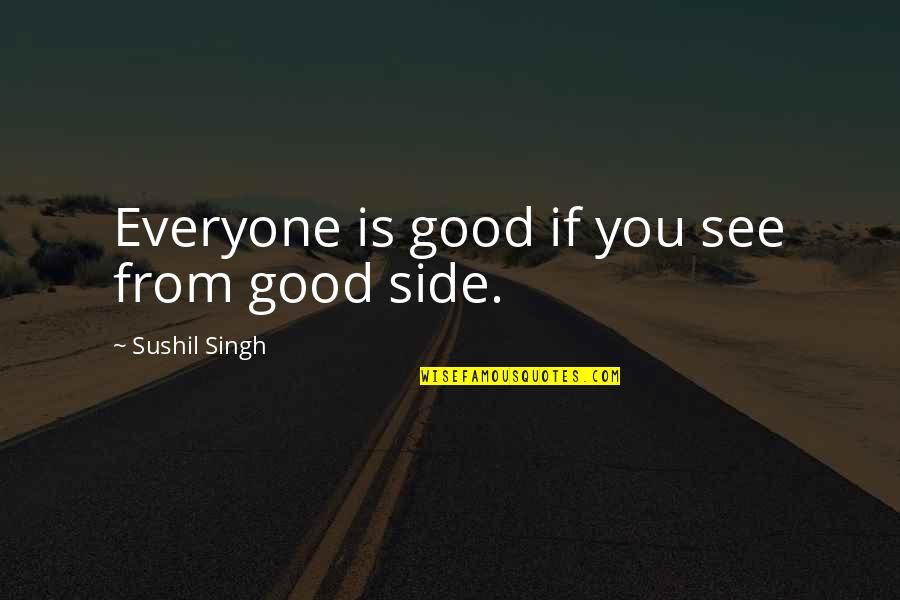 Awakening Enlightenment Quotes By Sushil Singh: Everyone is good if you see from good