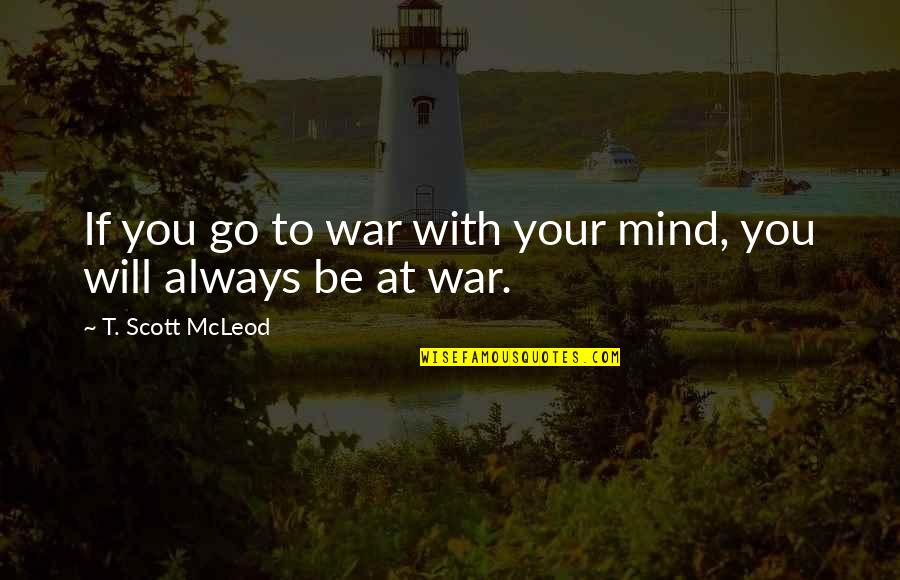 Awakening Enlightenment Quotes By T. Scott McLeod: If you go to war with your mind,