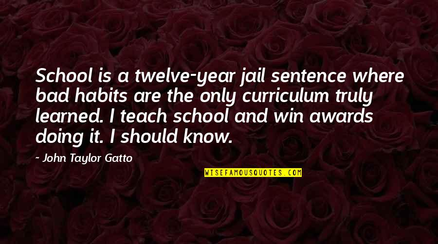Awards In School Quotes By John Taylor Gatto: School is a twelve-year jail sentence where bad