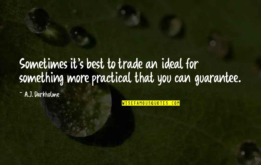 Awareness's Quotes By A.J. Darkholme: Sometimes it's best to trade an ideal for