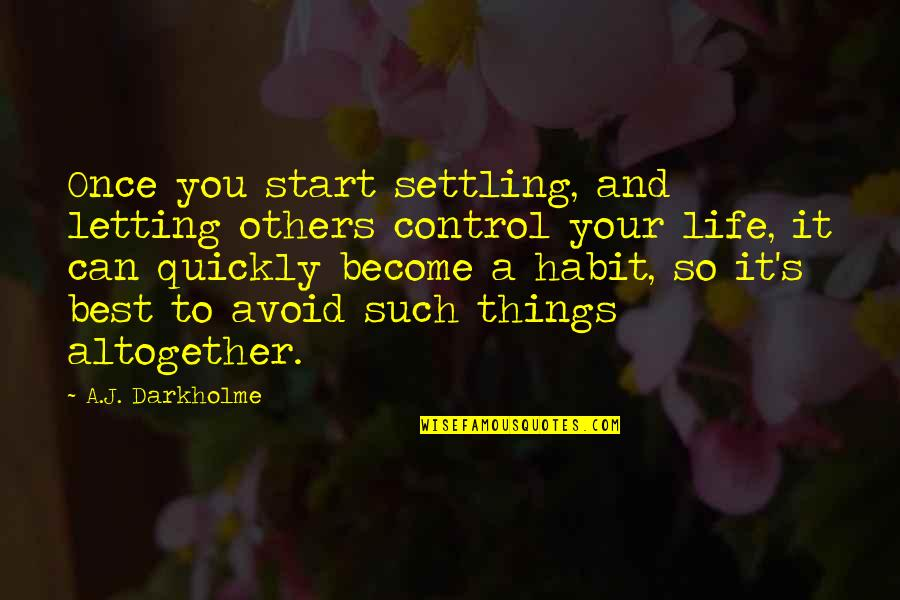 Awareness's Quotes By A.J. Darkholme: Once you start settling, and letting others control