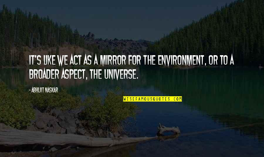 Awareness's Quotes By Abhijit Naskar: It's like we act as a mirror for