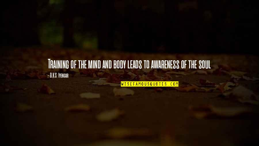 Awareness's Quotes By B.K.S. Iyengar: Training of the mind and body leads to