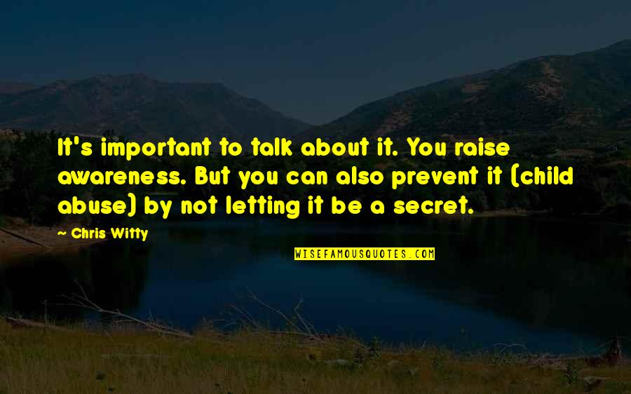 Awareness's Quotes By Chris Witty: It's important to talk about it. You raise