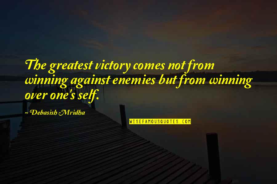 Awareness's Quotes By Debasish Mridha: The greatest victory comes not from winning against