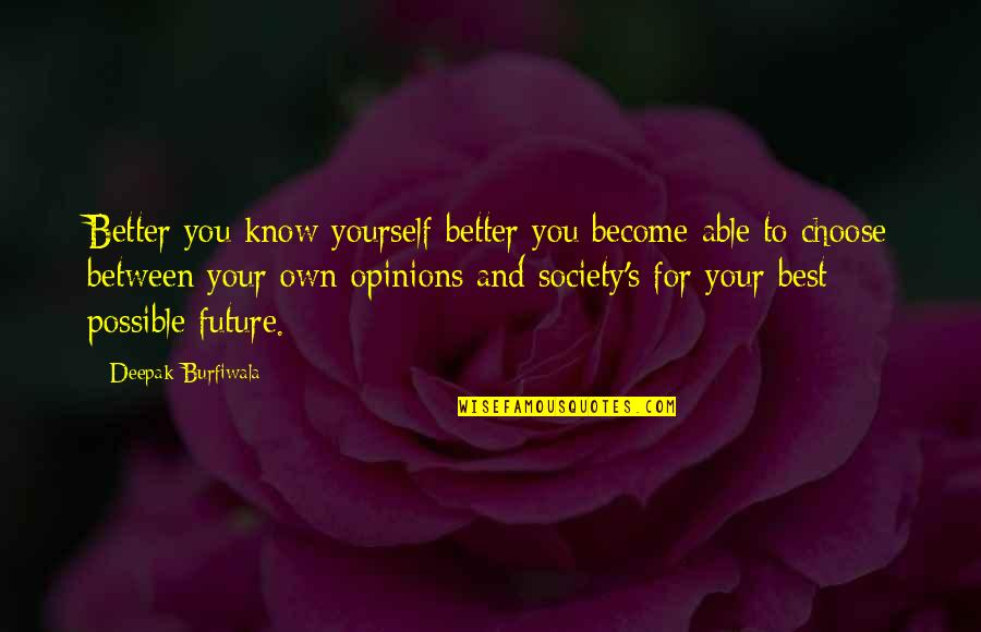 Awareness's Quotes By Deepak Burfiwala: Better you know yourself better you become able