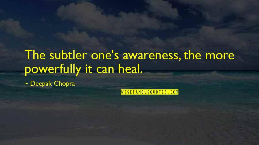 Awareness's Quotes By Deepak Chopra: The subtler one's awareness, the more powerfully it