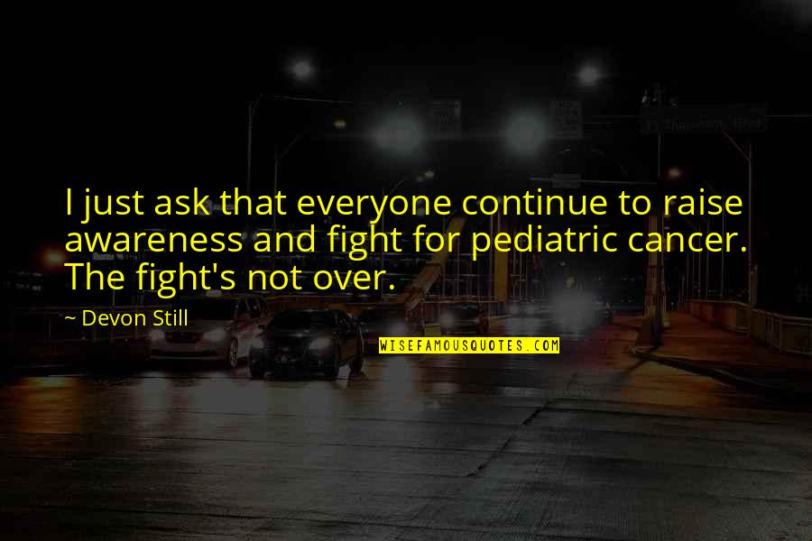 Awareness's Quotes By Devon Still: I just ask that everyone continue to raise