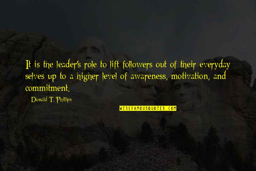 Awareness's Quotes By Donald T. Phillips: It is the leader's role to lift followers