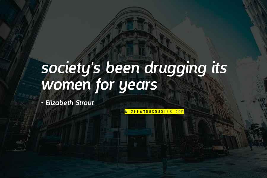 Awareness's Quotes By Elizabeth Strout: society's been drugging its women for years