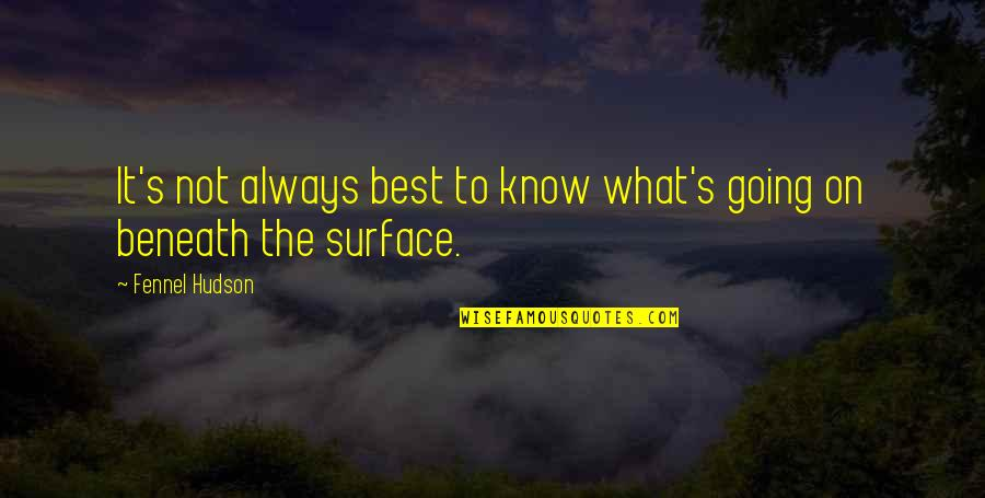 Awareness's Quotes By Fennel Hudson: It's not always best to know what's going