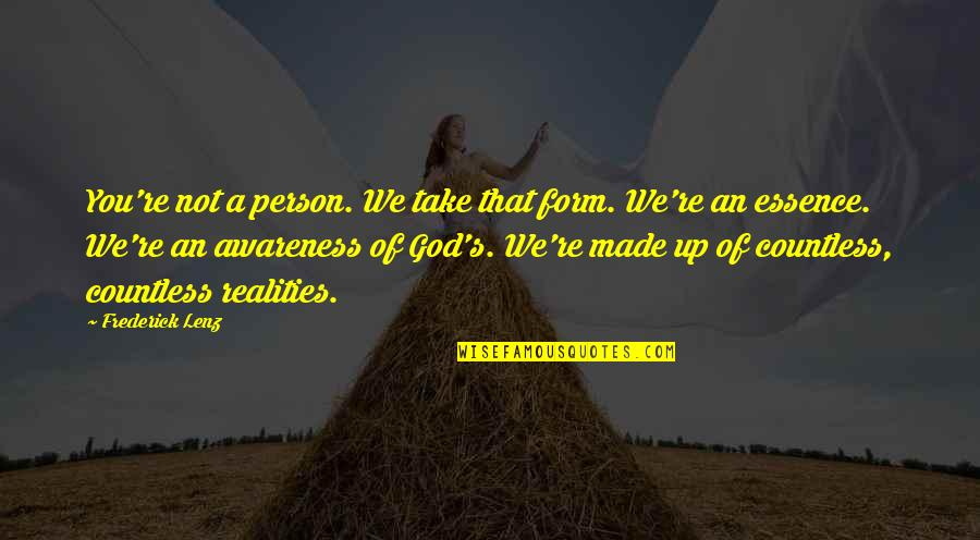 Awareness's Quotes By Frederick Lenz: You're not a person. We take that form.