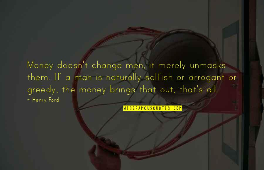 Awareness's Quotes By Henry Ford: Money doesn't change men, it merely unmasks them.