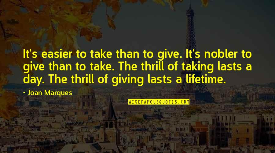 Awareness's Quotes By Joan Marques: It's easier to take than to give. It's