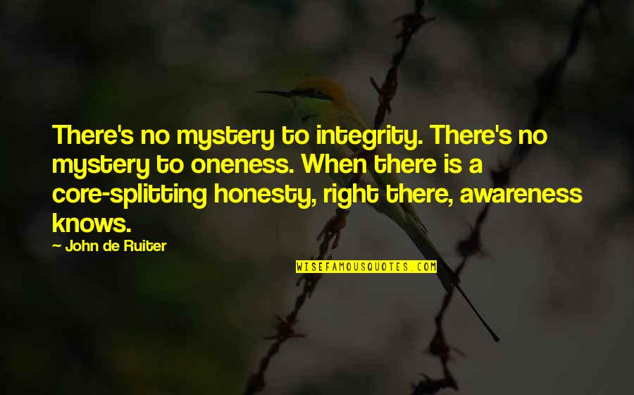 Awareness's Quotes By John De Ruiter: There's no mystery to integrity. There's no mystery