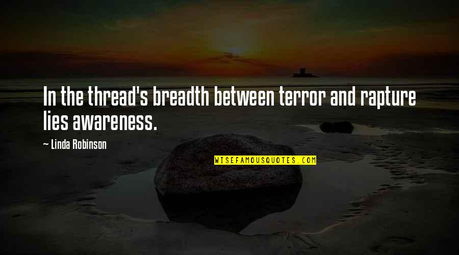 Awareness's Quotes By Linda Robinson: In the thread's breadth between terror and rapture
