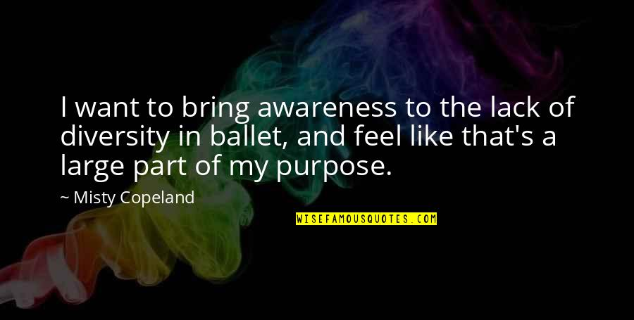 Awareness's Quotes By Misty Copeland: I want to bring awareness to the lack