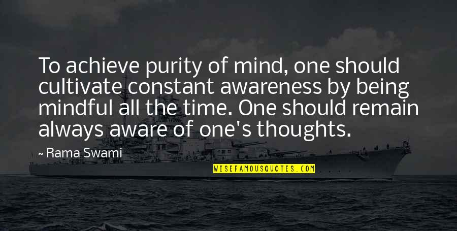 Awareness's Quotes By Rama Swami: To achieve purity of mind, one should cultivate