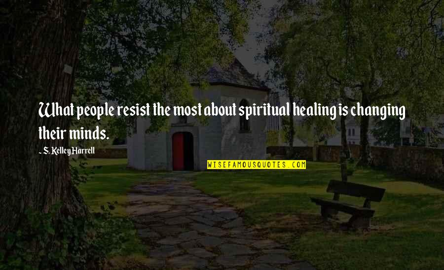 Awareness's Quotes By S. Kelley Harrell: What people resist the most about spiritual healing