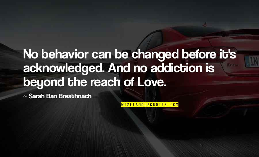 Awareness's Quotes By Sarah Ban Breathnach: No behavior can be changed before it's acknowledged.