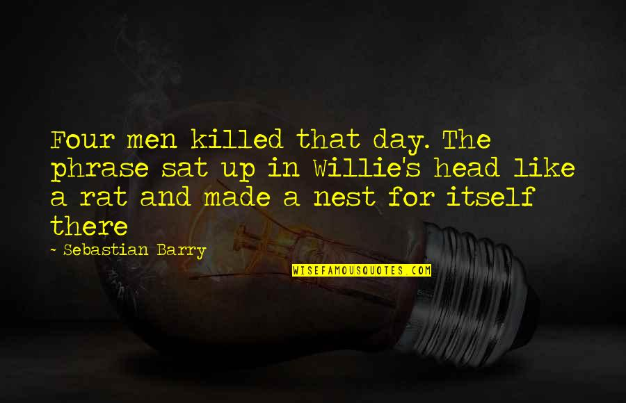 Awareness's Quotes By Sebastian Barry: Four men killed that day. The phrase sat